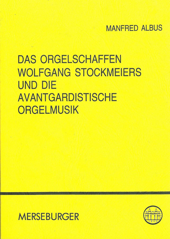 Das Orgelschaffen Wolfgang Stockmeiers und die avantgardistische Orgelmusik