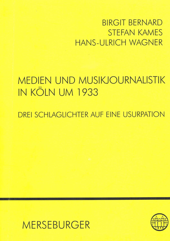 Medien und Musikjournalistik in Köln um 1933. Drei Schlaglichter auf eine Usurpation