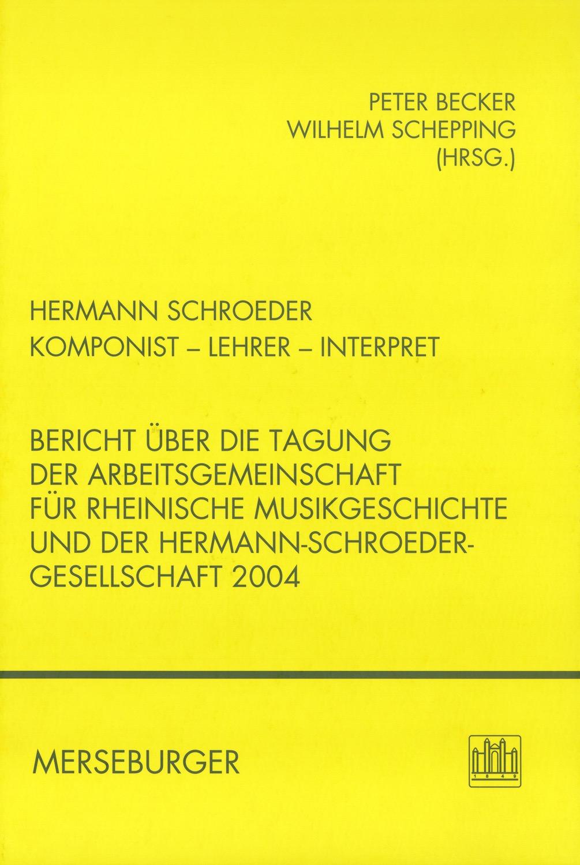Hermann Schroeder. Komponist - Lehrer - Interpret