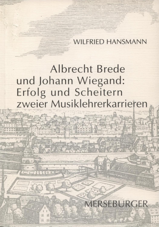 Albrecht Brede und Johann Wiegand: Erfolg und Scheitern zweier Musiklehrerkarrieren