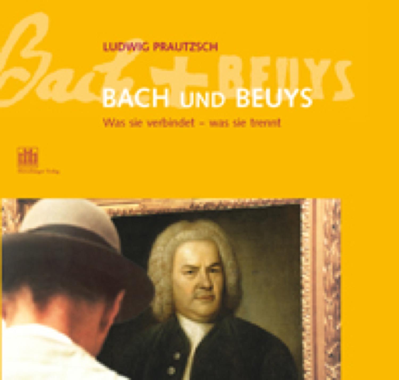 Bach und Beuys - Was sie verbindet, was sie trennt